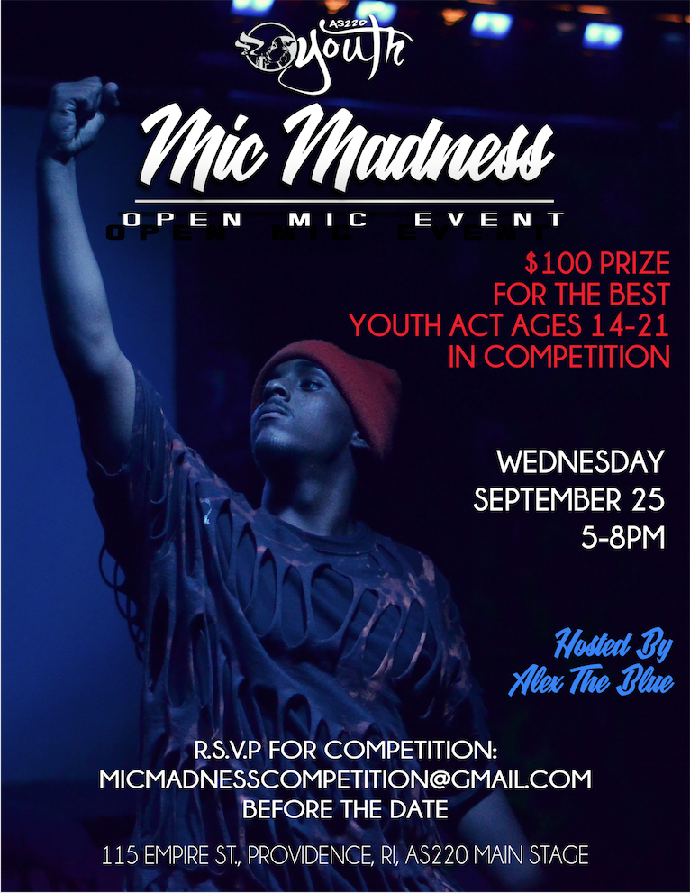 Mic Madness Open Mic Event! $100 prize for the best youth act ages 14-21 in competition. Wednesday September 25 5-8pm Hosted by Alex the Blue. RSVP for competition: micmadnesscompetition@gmail.com before the date. 115 Empire St. Providence, RI. AS220 Main Stage